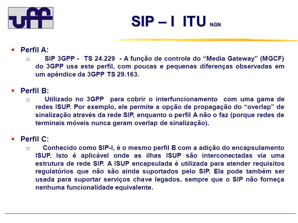 SIP – I ITU NGN SIP – I ITU NGN Perfil A: o SIP 3GPP - TS 24.229 - A função de controle do Media Gateway (MGCF) do 3GPP usa este perfil, com poucas e