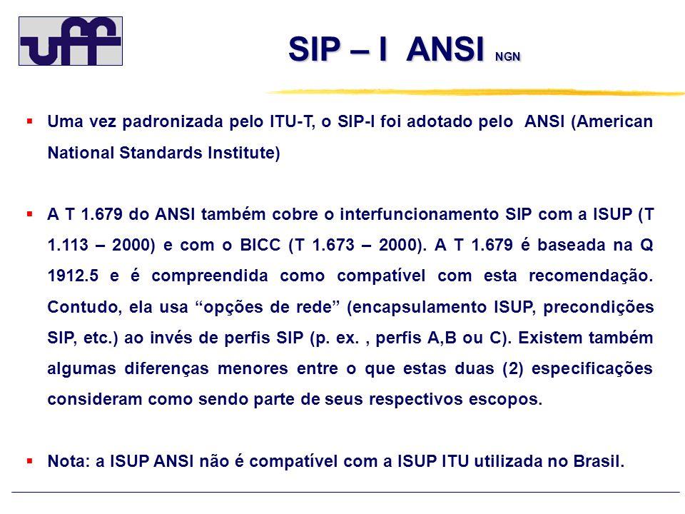 SIP – I ANSI NGN SIP – I ANSI NGN Uma vez padronizada pelo ITU-T, o SIP-I foi adotado pelo ANSI (American National Standards Institute) A T 1.679 do A