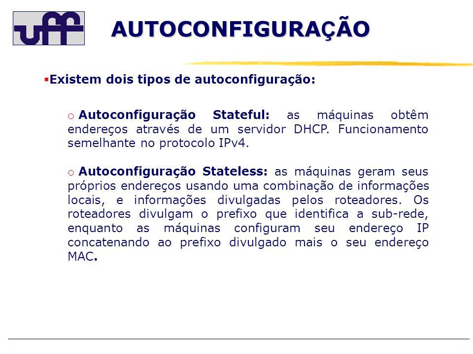 AUTOCONFIGURA Ç ÃO Existem dois tipos de autoconfiguração: o Autoconfiguração Stateful: as máquinas obtêm endereços através de um servidor DHCP. Funci