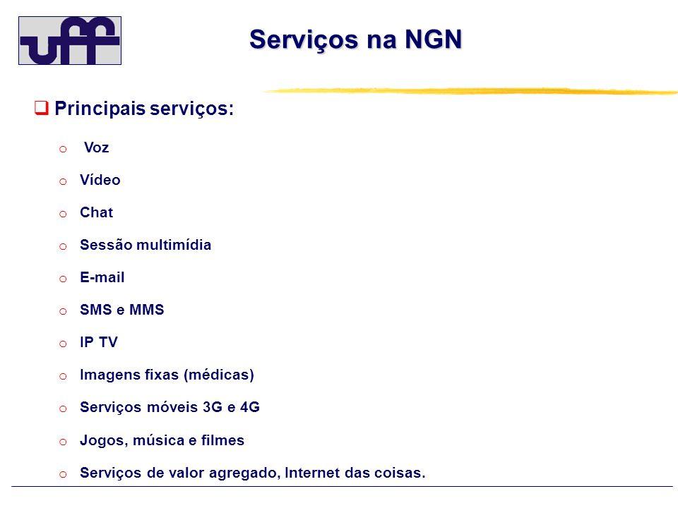 Serviços na NGN Principais serviços: o Voz o Vídeo o Chat o Sessão multimídia o E-mail o SMS e MMS o IP TV o Imagens fixas (médicas) o Serviços móveis