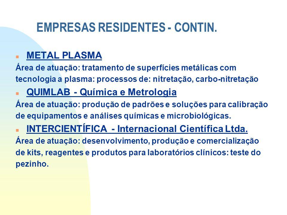 EMPRESAS RESIDENTES - CONTIN. n METAL PLASMA Área de atuação: tratamento de superfícies metálicas com tecnologia a plasma: processos de: nitretação, c