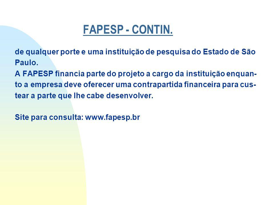 FAPESP - CONTIN. de qualquer porte e uma instituição de pesquisa do Estado de São Paulo. A FAPESP financia parte do projeto a cargo da instituição enq