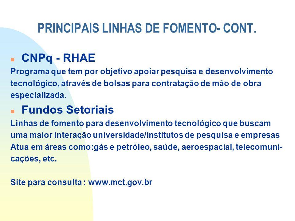 PRINCIPAIS LINHAS DE FOMENTO- CONT. n CNPq - RHAE Programa que tem por objetivo apoiar pesquisa e desenvolvimento tecnológico, através de bolsas para