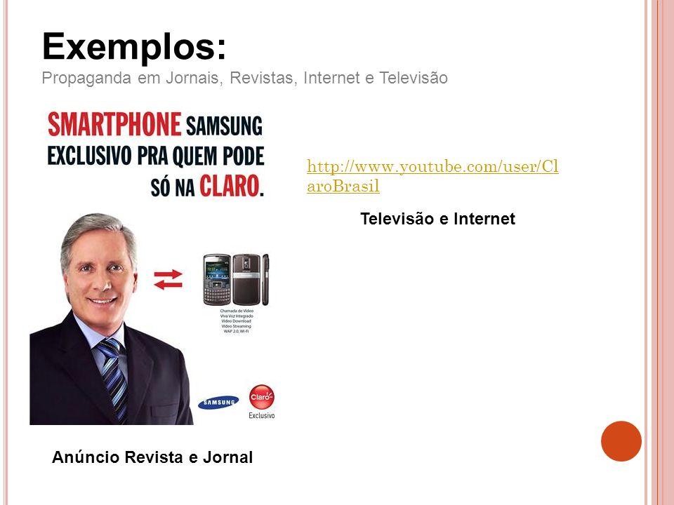 Anúncio Revista e Jornal Exemplos: Propaganda em Jornais, Revistas, Internet e Televisão http://www.youtube.com/user/Cl aroBrasil Televisão e Internet
