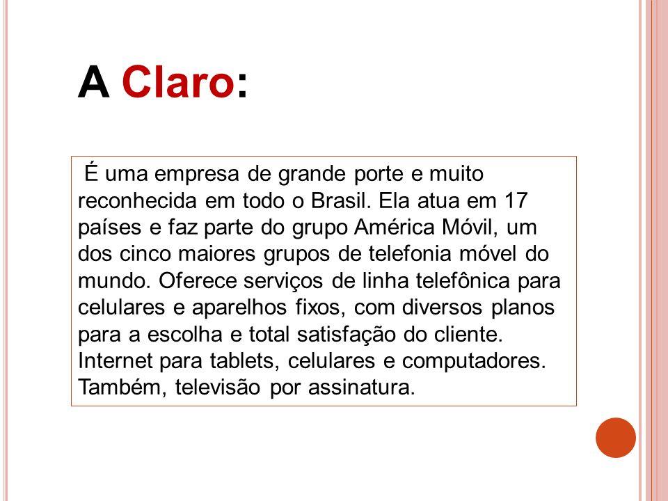 A História: A Claro é a fusão de cinco operadoras antes existentes no Brasil.