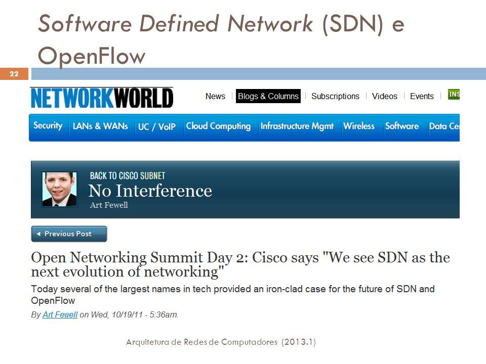 Software Defined Network (SDN) e OpenFlow Arquitetura de Redes de Computadores (2013.1) 22