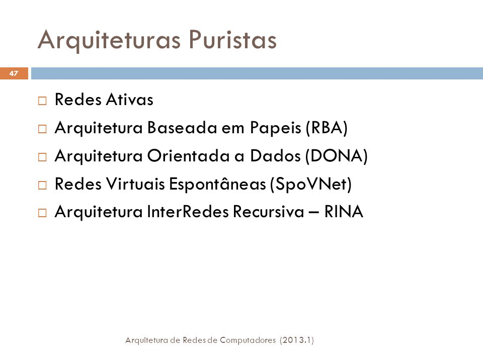 Arquiteturas Pluralistas Arquitetura de Redes de Computadores (2013.1) 48 Plutarch Redes Autonômicas (ANA) Concurrent Architectures are Better than One (CABO) Horizon