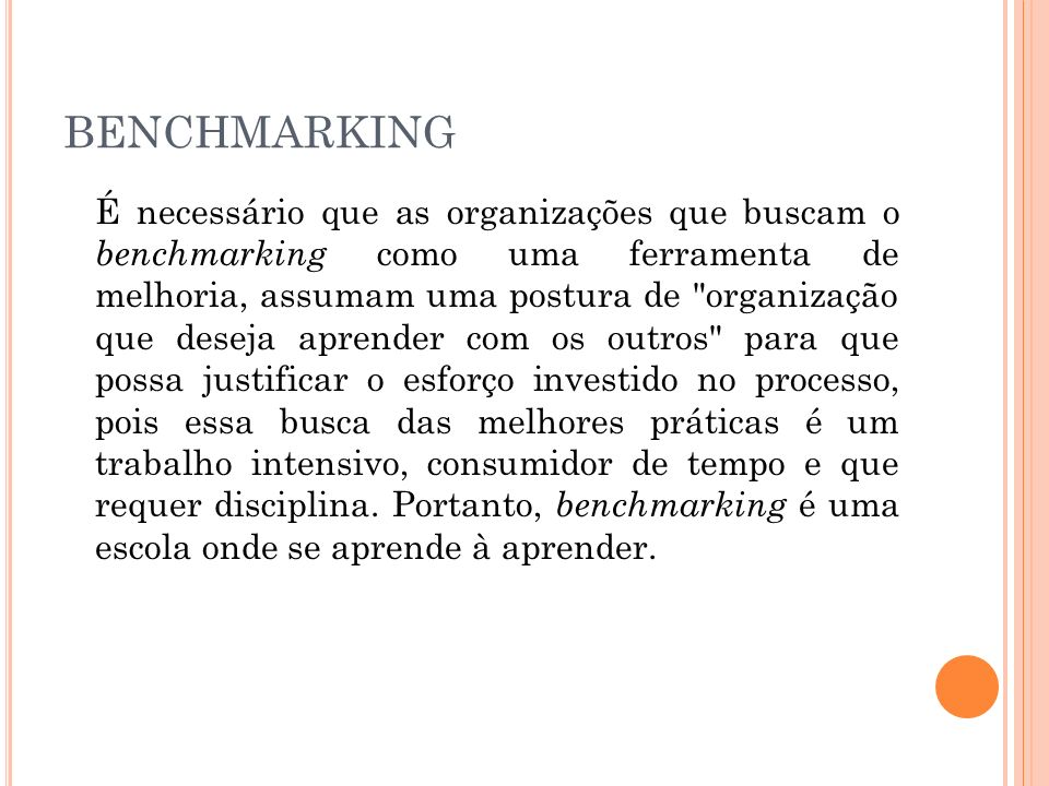 BENCHMARKING É necessário que as organizações que buscam o benchmarking como uma ferramenta de melhoria, assumam uma postura de