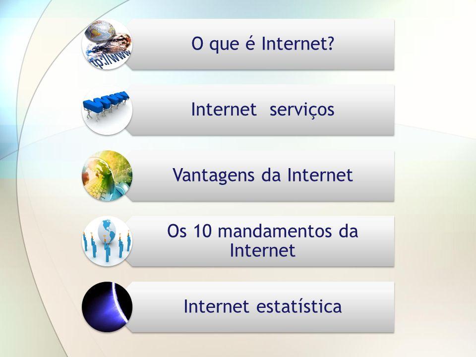 O que é Internet? Internet serviços Vantagens da Internet Os 10 mandamentos da Internet Internet estatística