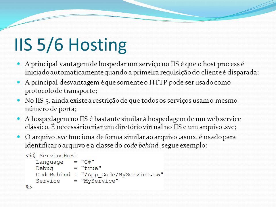 IIS 5/6 Hosting A principal vantagem de hospedar um serviço no IIS é que o host process é iniciado automaticamente quando a primeira requisição do cli
