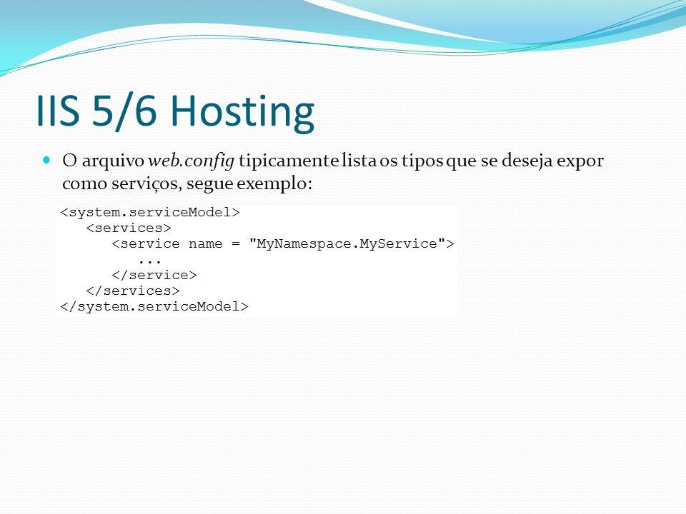IIS 5/6 Hosting O arquivo web.config tipicamente lista os tipos que se deseja expor como serviços, segue exemplo: