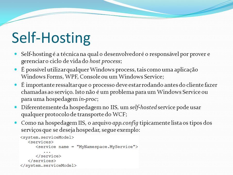 Self-Hosting Self-hosting é a técnica na qual o desenvolvedor é o responsável por prover e gerenciar o ciclo de vida do host process; É possível utili