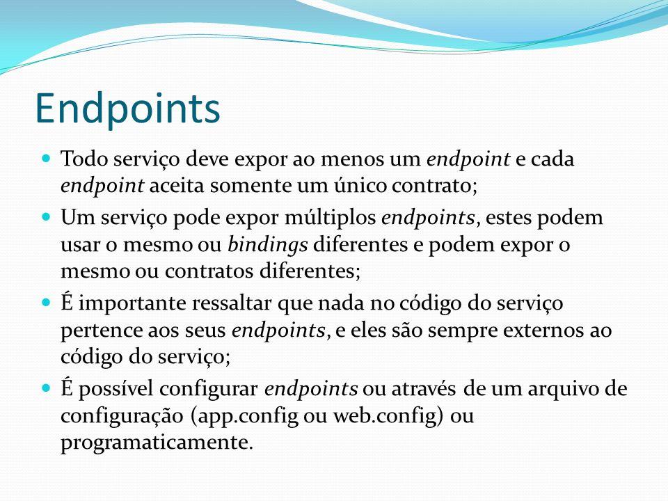 Endpoints Todo serviço deve expor ao menos um endpoint e cada endpoint aceita somente um único contrato; Um serviço pode expor múltiplos endpoints, es