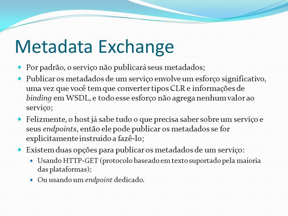 Metadata Exchange Por padrão, o serviço não publicará seus metadados; Publicar os metadados de um serviço envolve um esforço significativo, uma vez qu
