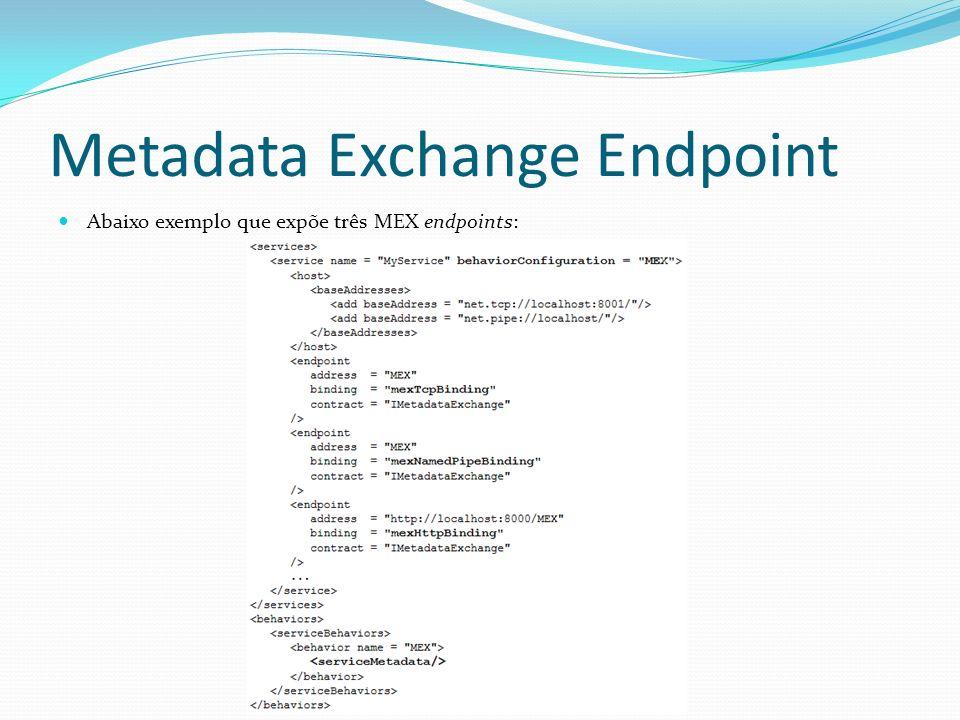 Metadata Exchange Endpoint Abaixo exemplo que expõe três MEX endpoints: