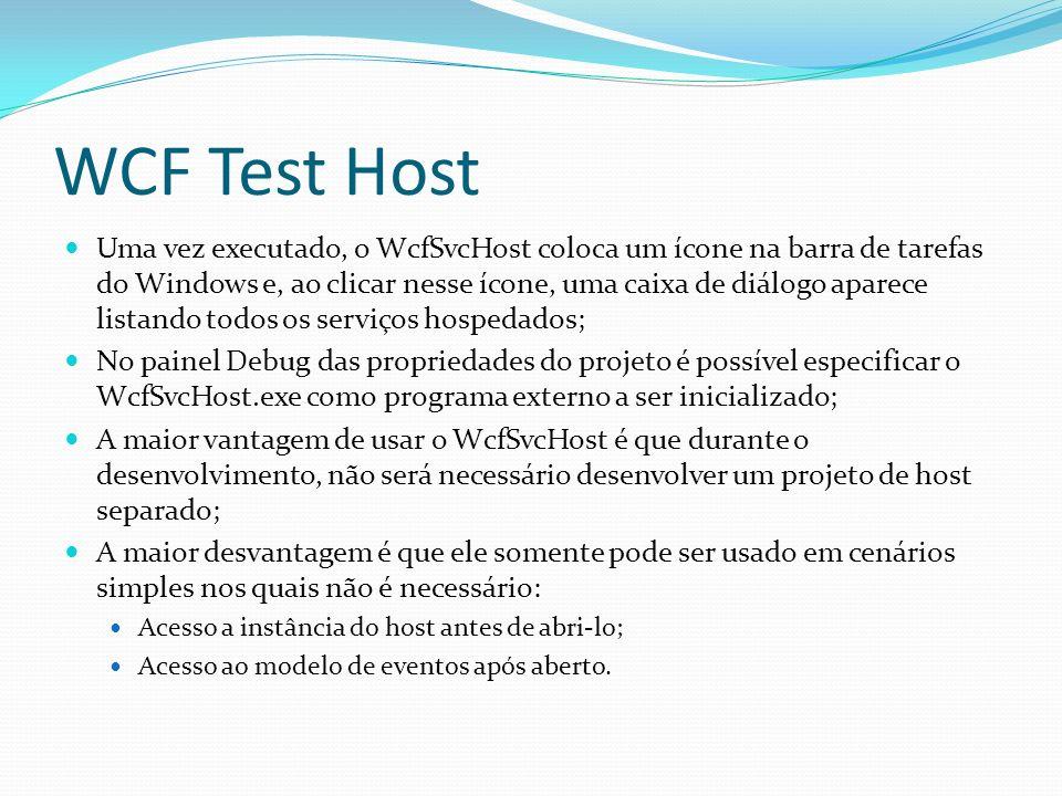 WCF Test Host Uma vez executado, o WcfSvcHost coloca um ícone na barra de tarefas do Windows e, ao clicar nesse ícone, uma caixa de diálogo aparece li