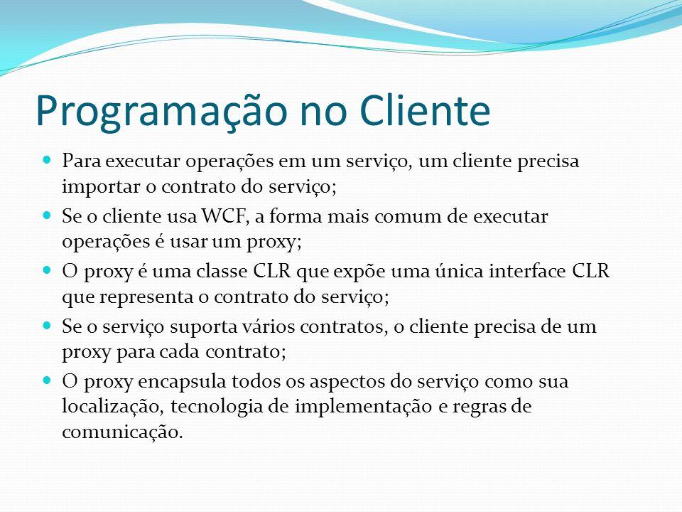 Programação no Cliente Para executar operações em um serviço, um cliente precisa importar o contrato do serviço; Se o cliente usa WCF, a forma mais co