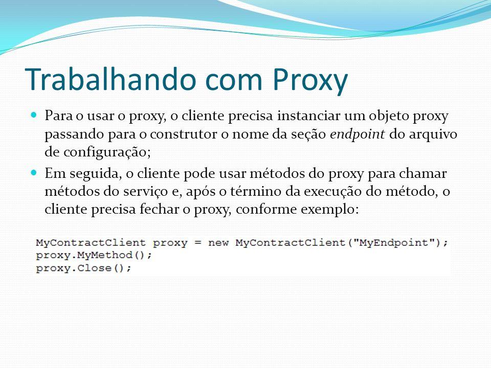 Trabalhando com Proxy Para o usar o proxy, o cliente precisa instanciar um objeto proxy passando para o construtor o nome da seção endpoint do arquivo