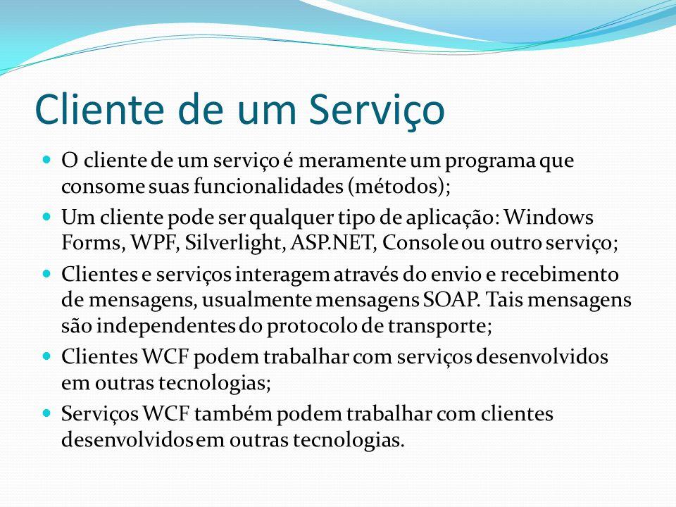 Cliente de um Serviço O cliente de um serviço é meramente um programa que consome suas funcionalidades (métodos); Um cliente pode ser qualquer tipo de