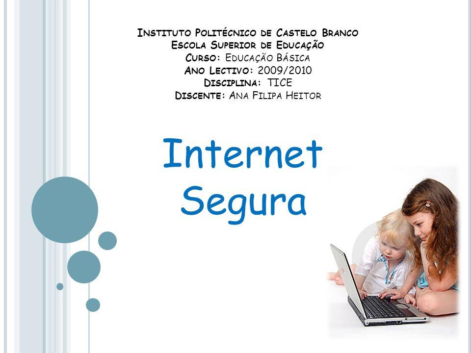 I NTERNET S EGURA Como em qualquer outra actividade a utilização da Internet pode acarretar alguns perigos.
