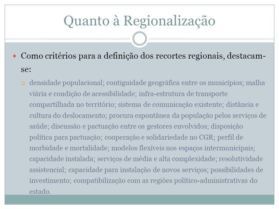 Quanto à Regionalização Como critérios para a definição dos recortes regionais, destacam- se: densidade populacional; contiguidade geográfica entre os