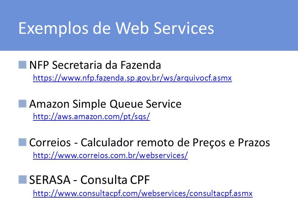 Exemplos de Web Services NFP Secretaria da Fazenda https://www.nfp.fazenda.sp.gov.br/ws/arquivocf.asmx Amazon Simple Queue Service http://aws.amazon.c