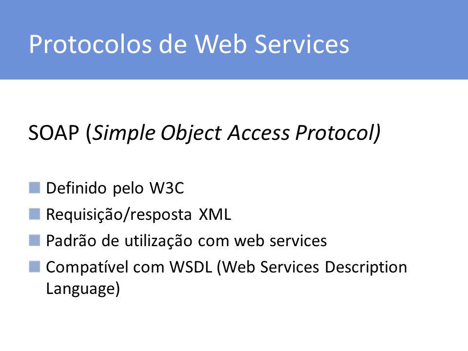 Protocolos de Web Services SOAP (Simple Object Access Protocol) Definido pelo W3C Requisição/resposta XML Padrão de utilização com web services Compat