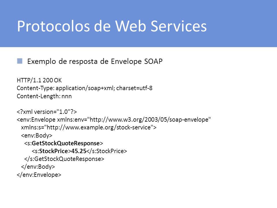Protocolos de Web Services Exemplo de resposta de Envelope SOAP HTTP/1.1 200 OK Content-Type: application/soap+xml; charset=utf-8 Content-Length: nnn