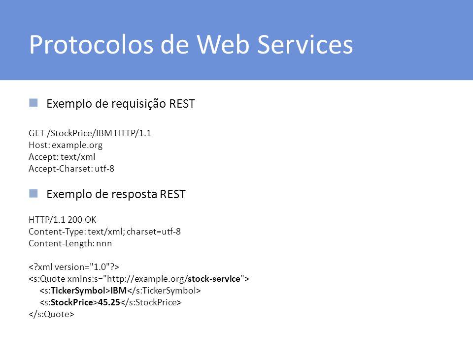 Protocolos de Web Services Exemplo de requisição REST GET /StockPrice/IBM HTTP/1.1 Host: example.org Accept: text/xml Accept-Charset: utf-8 Exemplo de