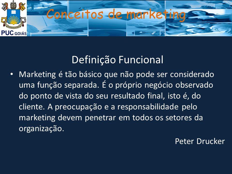 Conceitos de marketing Definição Funcional Marketing é tão básico que não pode ser considerado uma função separada. É o próprio negócio observado do p