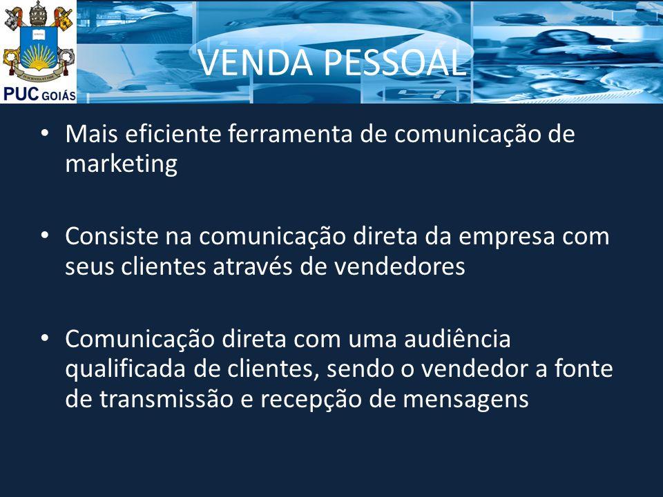 VENDA PESSOAL Mais eficiente ferramenta de comunicação de marketing Consiste na comunicação direta da empresa com seus clientes através de vendedores