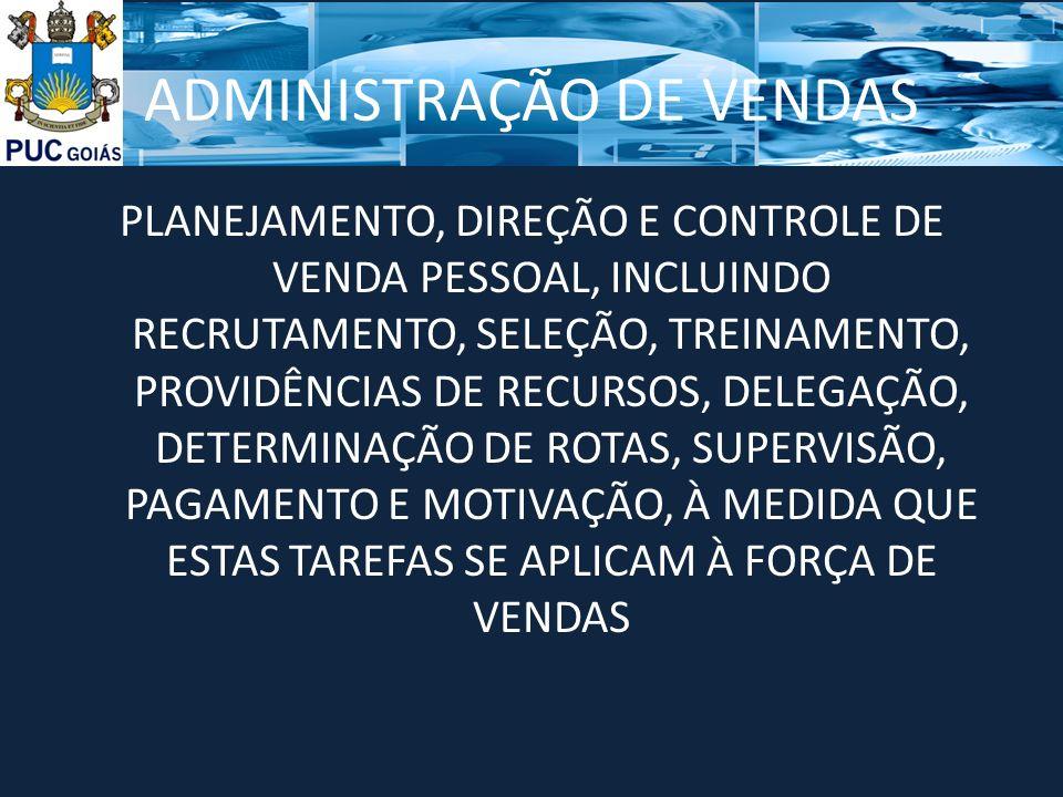 ADMINISTRAÇÃO DE VENDAS PLANEJAMENTO, DIREÇÃO E CONTROLE DE VENDA PESSOAL, INCLUINDO RECRUTAMENTO, SELEÇÃO, TREINAMENTO, PROVIDÊNCIAS DE RECURSOS, DEL