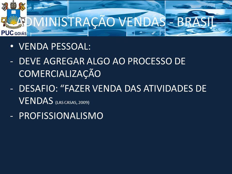 ADMINISTRAÇÃO VENDAS - BRASIL VENDA PESSOAL: -DEVE AGREGAR ALGO AO PROCESSO DE COMERCIALIZAÇÃO -DESAFIO: FAZER VENDA DAS ATIVIDADES DE VENDAS (LAS CAS