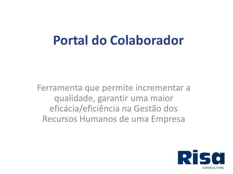 Portal do Colaborador Ferramenta que permite incrementar a qualidade, garantir uma maior eficácia/eficiência na Gestão dos Recursos Humanos de uma Emp