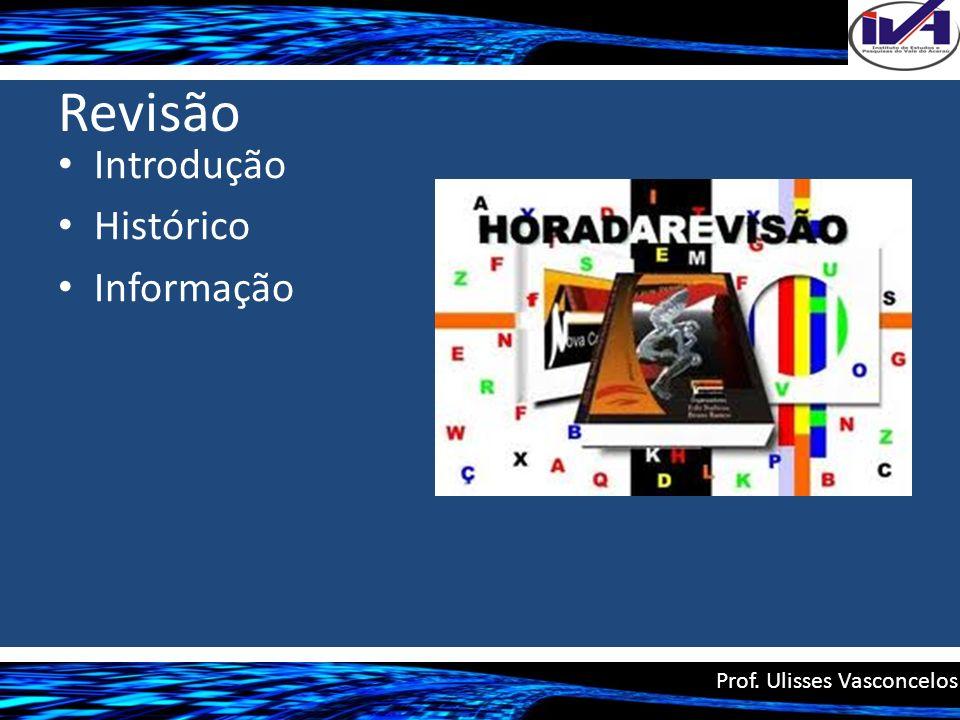 Revisão Introdução Histórico Informação Prof. Ulisses Vasconcelos