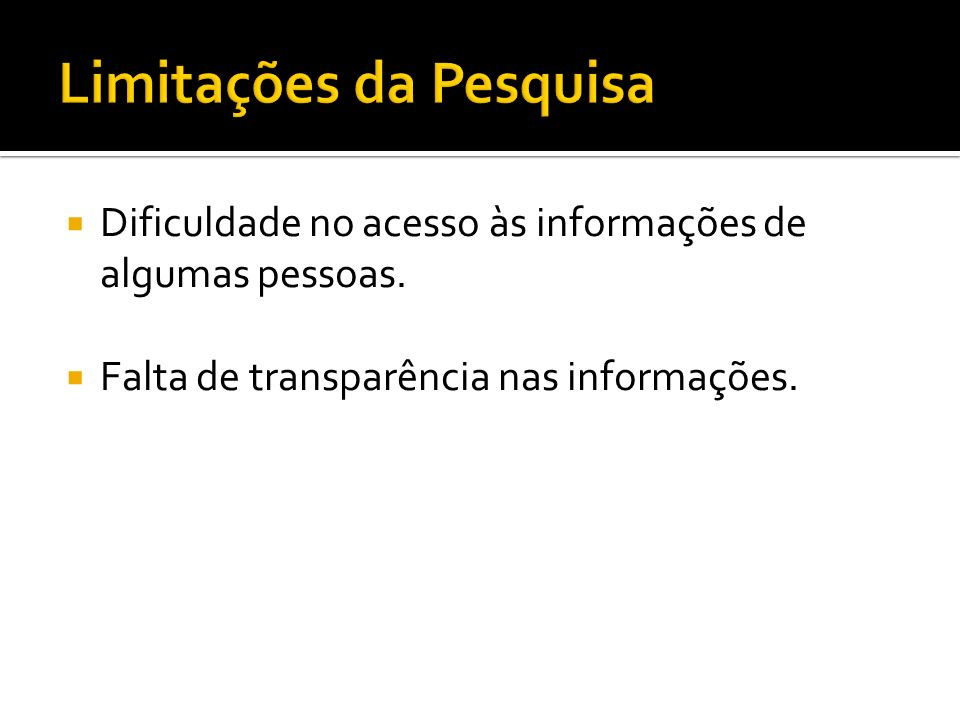 Dificuldade no acesso às informações de algumas pessoas. Falta de transparência nas informações.