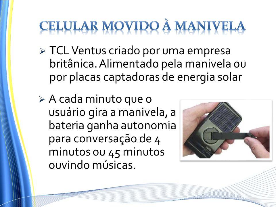 TCL Ventus criado por uma empresa britânica. Alimentado pela manivela ou por placas captadoras de energia solar A cada minuto que o usuário gira a man