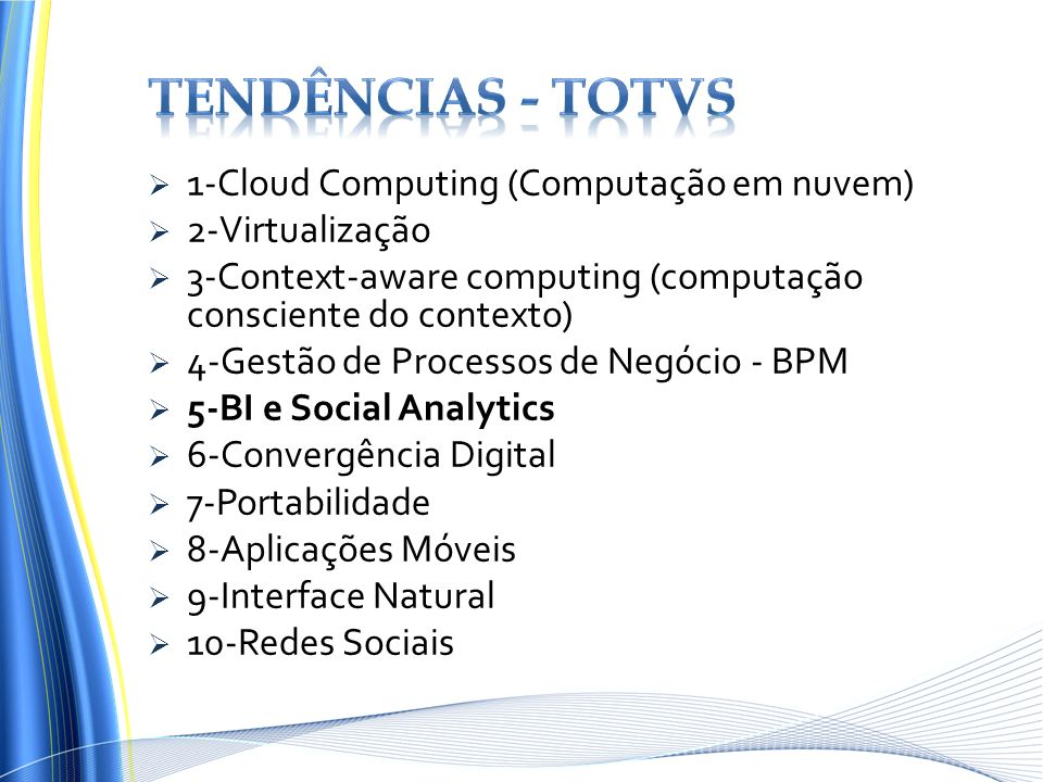 1-Cloud Computing (Computação em nuvem) 2-Virtualização 3-Context-aware computing (computação consciente do contexto) 4-Gestão de Processos de Negócio