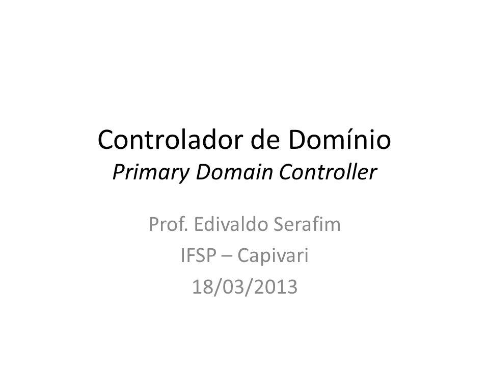 CONCEITO DE REDES EM WORKGROUP E DOMÍNIO Controlador de domínio