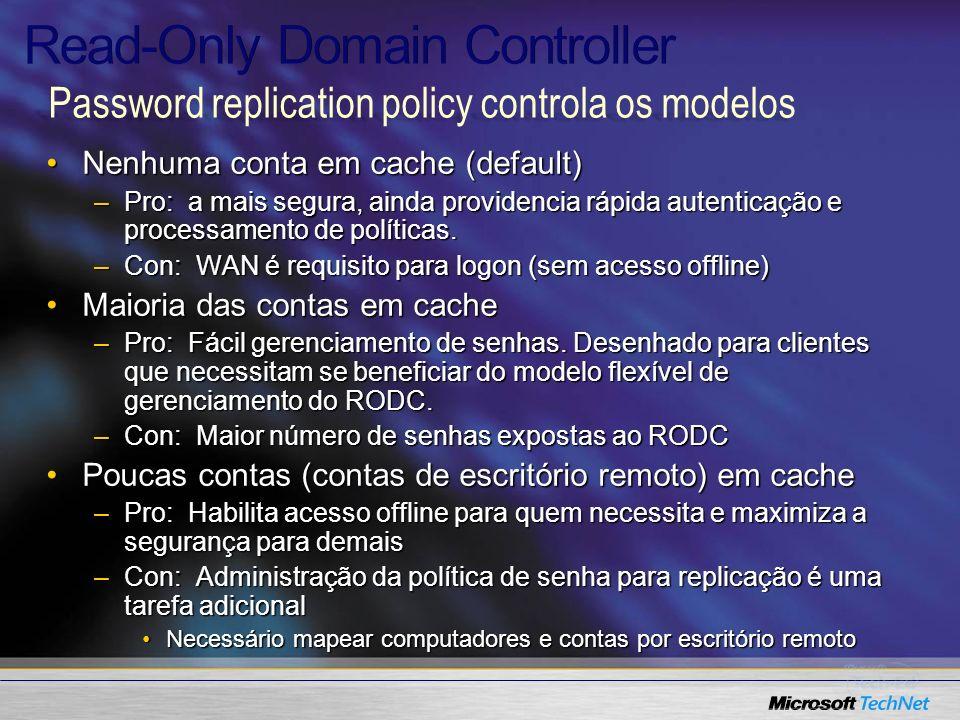 Nenhuma conta em cache (default)Nenhuma conta em cache (default) –Pro: a mais segura, ainda providencia rápida autenticação e processamento de polític