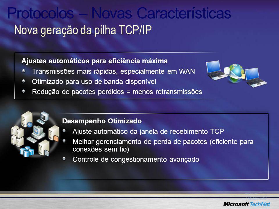 Nova geração da pilha TCP/IP Desempenho Otimizado Ajuste automático da janela de recebimento TCP Melhor gerenciamento de perda de pacotes (eficiente p