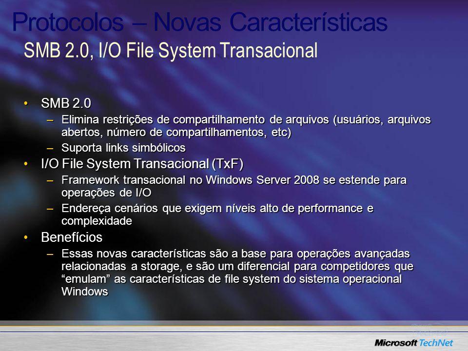 SMB 2.0SMB 2.0 –Elimina restrições de compartilhamento de arquivos (usuários, arquivos abertos, número de compartilhamentos, etc) –Suporta links simbó