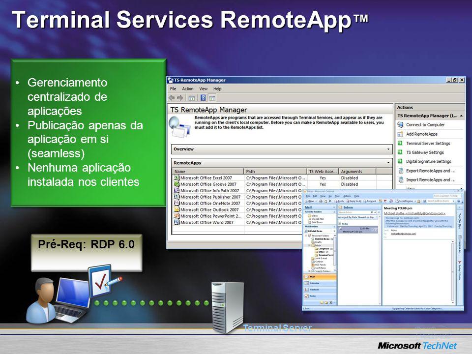Terminal Services RemoteApp Terminal Services RemoteApp Terminal Server Gerenciamento centralizado de aplicações Publicação apenas da aplicação em si