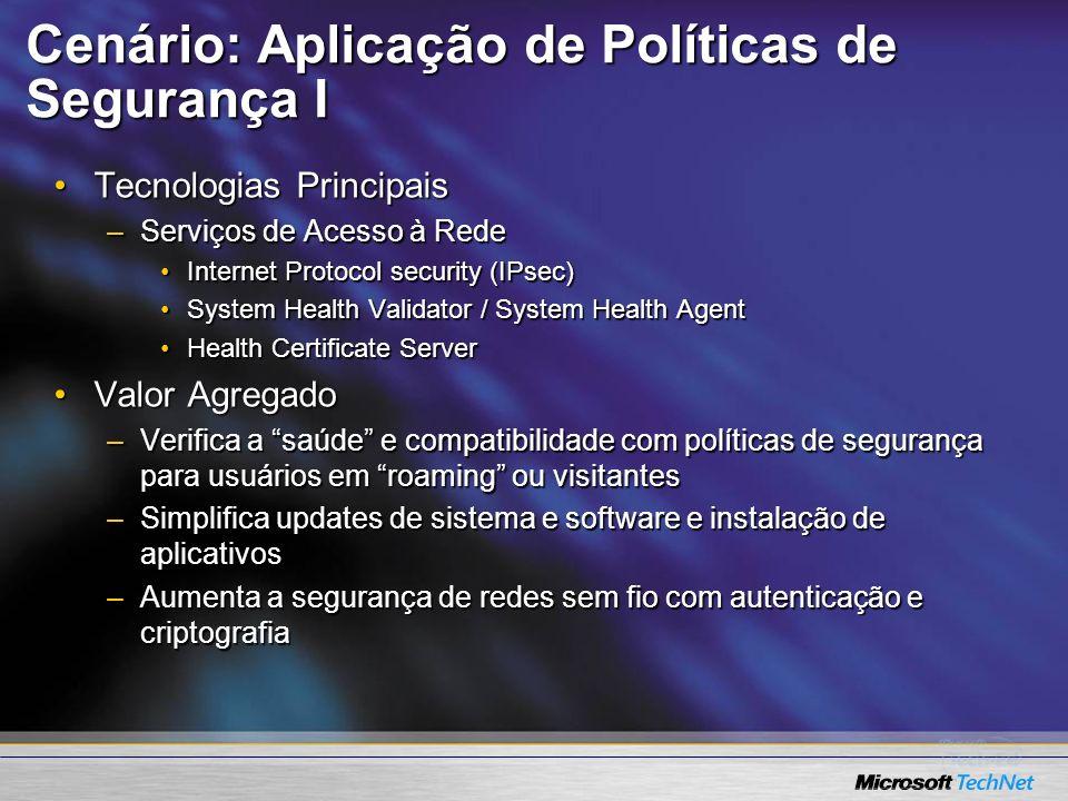 Cenário: Aplicação de Políticas de Segurança I Tecnologias PrincipaisTecnologias Principais –Serviços de Acesso à Rede Internet Protocol security (IPs