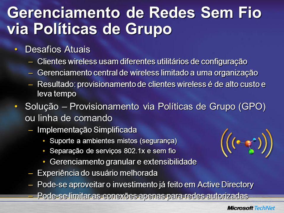 Gerenciamento de Redes Sem Fio via Políticas de Grupo Desafios AtuaisDesafios Atuais –Clientes wireless usam diferentes utilitários de configuração –G