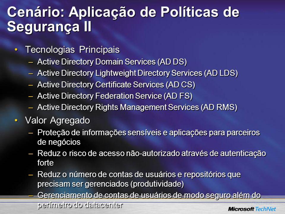 Cenário: Aplicação de Políticas de Segurança II Tecnologias PrincipaisTecnologias Principais –Active Directory Domain Services (AD DS) –Active Directo