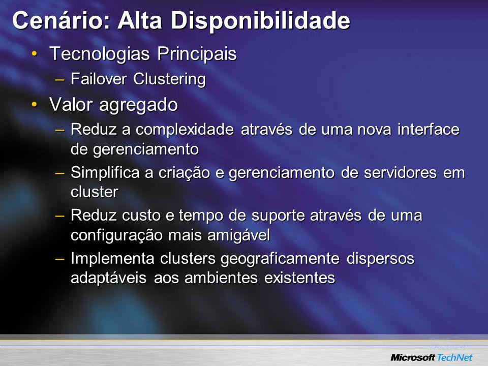 Cenário: Alta Disponibilidade Tecnologias PrincipaisTecnologias Principais –Failover Clustering Valor agregadoValor agregado –Reduz a complexidade atr