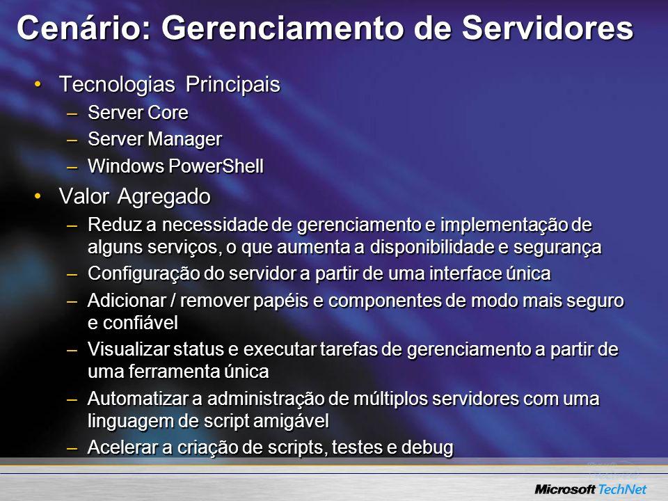 Cenário: Gerenciamento de Servidores Tecnologias PrincipaisTecnologias Principais –Server Core –Server Manager –Windows PowerShell Valor AgregadoValor