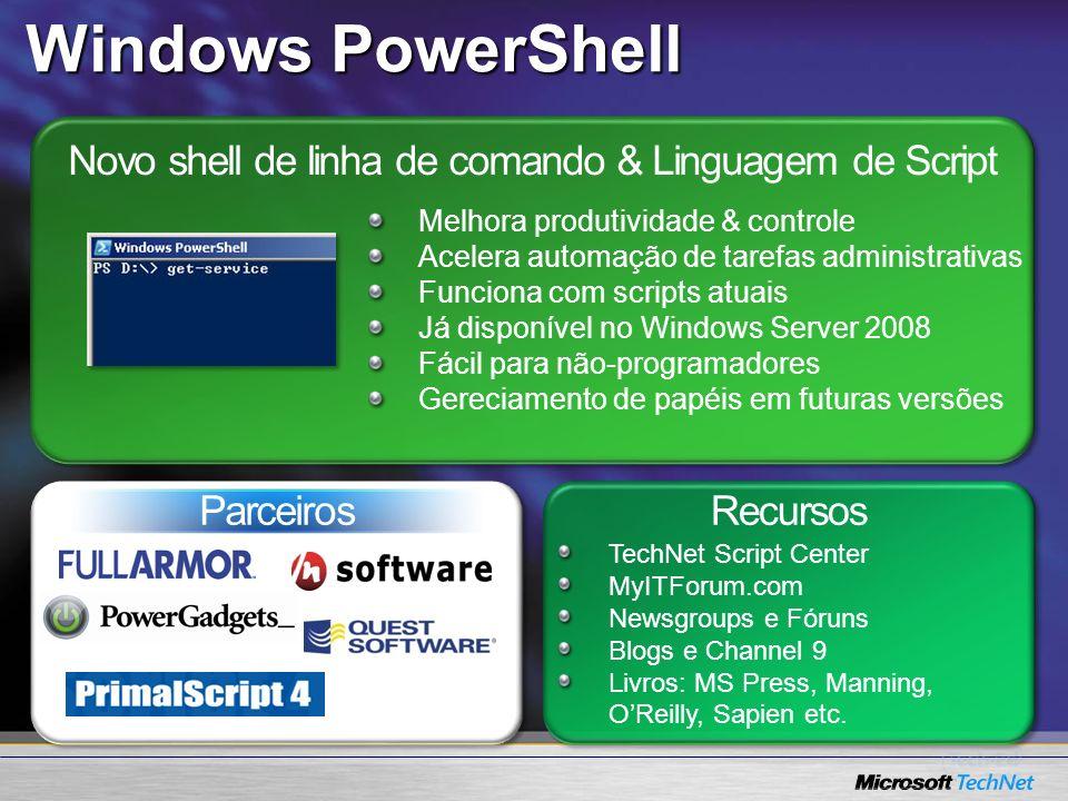 Novo shell de linha de comando & Linguagem de Script Recursos Melhora produtividade & controle Acelera automação de tarefas administrativas Funciona c