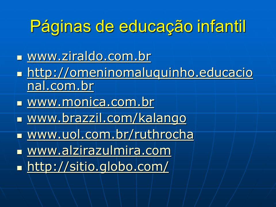 http://www.sereducacao.com.br/ http://www.cardapiodosaber.com.br/cardapio/paginas/edinfa.htm http://iguinho.ig.com.br/zuzu/diversao_pesca.html http://www.kindersite.org/